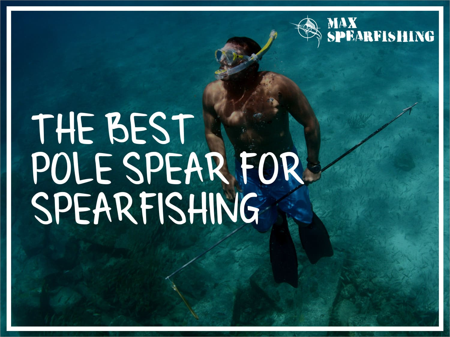 The Best Pole Spear for Spearfishing | Pole Spear Buyer's Guide